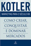 Marketing Para o Século 21 - Como Criar, Conquistar e Dominar mercados