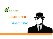 Perfis do Shopper Masculino